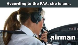 Acccording to the FAA, women involved in aviation are airmen